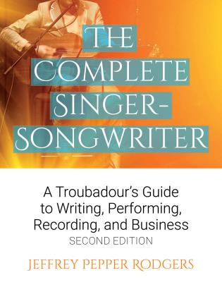 Cover image for the book The Complete Singer-Songwriter: A Troubadour's Guide to Writing, Performing, Recording & Business, Second Edition