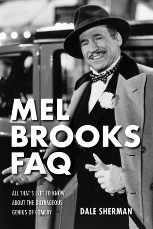 Cover image for the book Mel Brooks FAQ: All That's Left to Know About the Outrageous Genius of Comedy