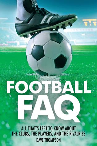 Cover image for the book Football FAQ: All That's Left to Know About the Clubs, the Players and the Rivalries
