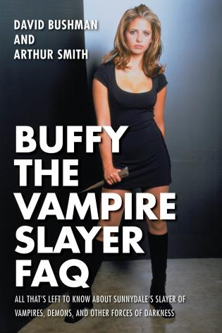 Cover image for the book Buffy the Vampire Slayer FAQ: All That's Left to Know About Sunnydale's Slayer of VampiresDemonsand Other Forces of Darkness