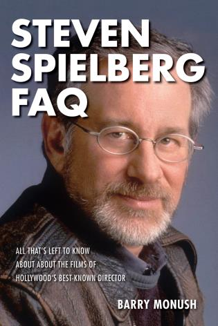 Cover image for the book Steven Spielberg FAQ: All That's Left to Know About the Films of Hollywood's Best-Known Director