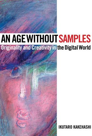 Cover image for the book An Age Without Samples: Originality and Creativity in the Digital World