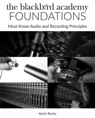Cover image for the book The Blackbird Academy Foundations: Must-Know Audio and Recording Principles