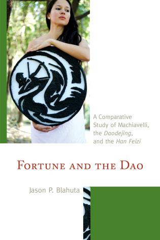 Cover image for the book Fortune and the Dao: A Comparative Study of Machiavelli, the Daodejing, and the Han Feizi