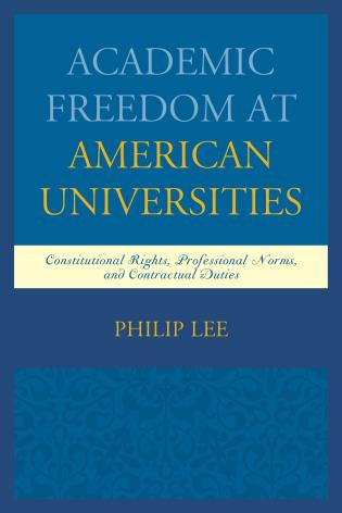 Cover image for the book Academic Freedom at American Universities: Constitutional Rights, Professional Norms, and Contractual Duties