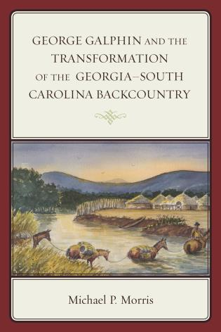 Cover image for the book George Galphin and the Transformation of the Georgia–South Carolina Backcountry