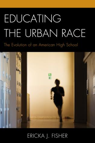 Cover image for the book Educating the Urban Race: The Evolution of an American High School
