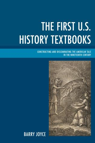 Cover image for the book The First U.S. History Textbooks: Constructing and Disseminating the American Tale in the Nineteenth Century