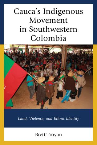 Cover image for the book Cauca's Indigenous Movement in Southwestern Colombia: Land, Violence, and Ethnic Identity