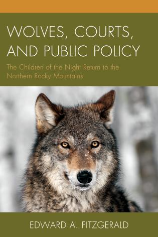 Cover image for the book Wolves, Courts, and Public Policy: The Children of the Night Return to the Northern Rocky Mountains