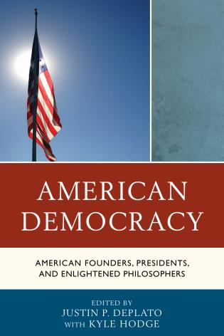 Cover image for the book American Democracy: American Founders, Presidents, and Enlightened Philosophers