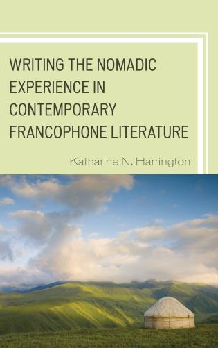 Cover image for the book Writing the Nomadic Experience in Contemporary Francophone Literature