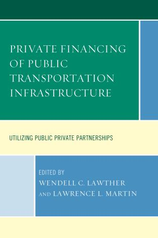 Cover image for the book Private Financing of Public Transportation Infrastructure: Utilizing Public-Private Partnerships