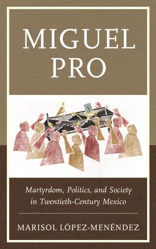 Cover image for the book Miguel Pro: Martyrdom, Politics, and Society in Twentieth-Century Mexico