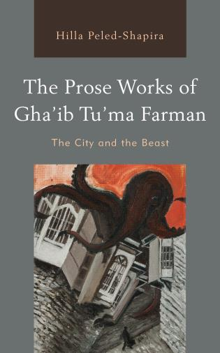 Cover image for the book The Prose Works of Gha'ib Tu'ma Farman: The City and the Beast