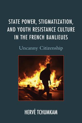Cover image for the book State Power, Stigmatization, and Youth Resistance Culture in the French Banlieues: Uncanny Citizenship