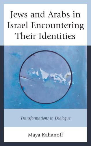 Cover image for the book Jews and Arabs in Israel Encountering Their Identities: Transformations in Dialogue