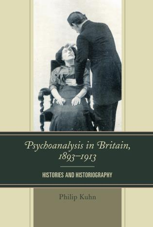 Cover image for the book Psychoanalysis in Britain, 1893–1913: Histories and Historiography