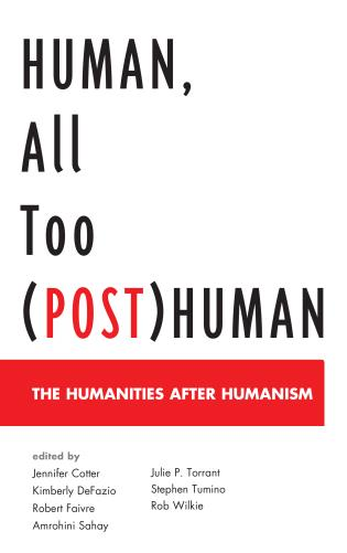 Cover image for the book Human, All Too (Post)Human: The Humanities after Humanism