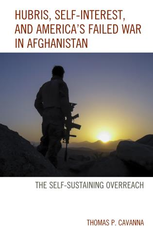 Cover image for the book Hubris, Self-Interest, and America's Failed War in Afghanistan: the Self-Sustaining Overreach