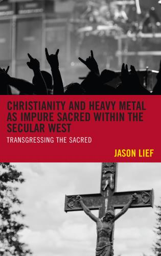 Cover image for the book Christianity and Heavy Metal as Impure Sacred within the Secular West: Transgressing the Sacred