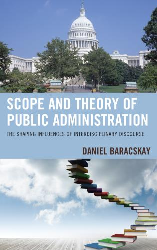 Cover image for the book Scope and Theory of Public Administration: The Shaping Influences of Interdisciplinary Discourse