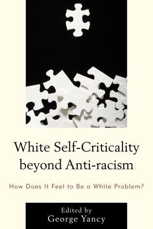 Cover image for the book White Self-Criticality beyond Anti-racism: How Does It Feel to Be a White Problem?