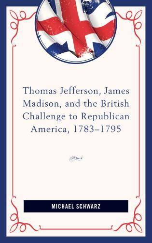 Cover image for the book Thomas Jefferson, James Madison, and the British Challenge to Republican America, 1783–95