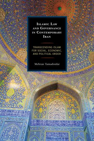 Cover image for the book Islamic Law and Governance in Contemporary Iran: Transcending Islam for Social, Economic, and Political Order