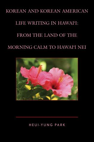 Cover image for the book Korean and Korean American Life Writing in Hawai'i: From the Land of the Morning Calm to Hawai'i Nei
