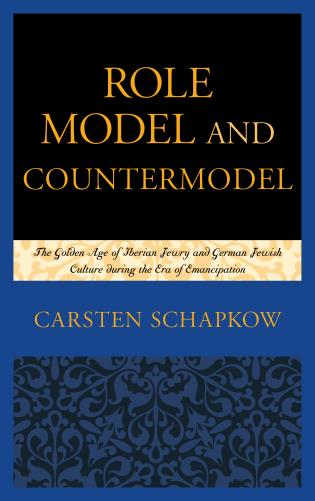 Cover image for the book Role Model and Countermodel: The Golden Age of Iberian Jewry and German Jewish Culture during the Era of Emancipation