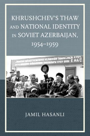 Cover image for the book Khrushchev's Thaw and National Identity in Soviet Azerbaijan, 1954–1959