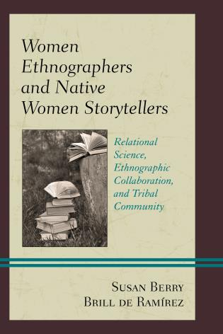 Cover image for the book Women Ethnographers and Native Women Storytellers: Relational Science, Ethnographic Collaboration, and Tribal Community