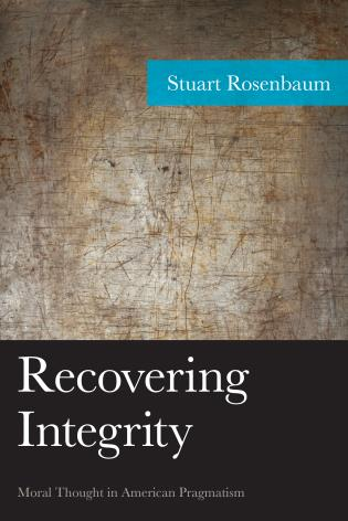 Cover image for the book Recovering Integrity: Moral Thought in American Pragmatism