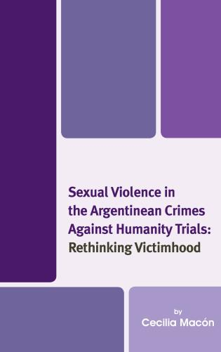 Cover image for the book Sexual Violence in the Argentinean Crimes against Humanity Trials: Rethinking Victimhood
