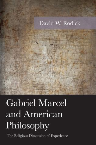 Cover image for the book Gabriel Marcel and American Philosophy: The Religious Dimension of Experience