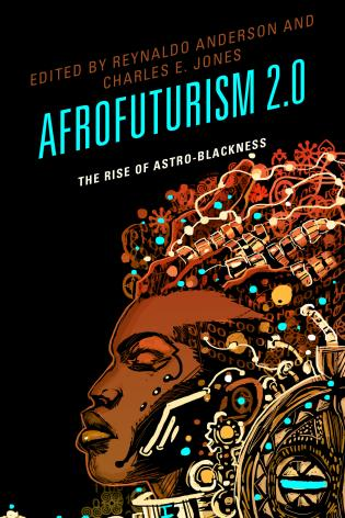 Cover image for the book Afrofuturism 2.0: The Rise of Astro-Blackness