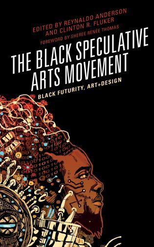 Cover image for the book The Black Speculative Arts Movement: Black Futurity, Art+Design