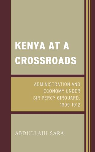 Cover image for the book Kenya at a Crossroads: Administration and Economy Under Sir Percy Girouard, 1909–1912