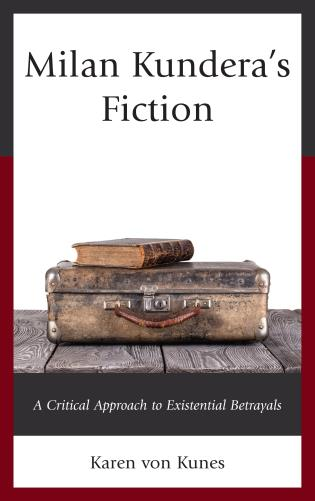 Cover image for the book Milan Kundera's Fiction: A Critical Approach to Existential Betrayals
