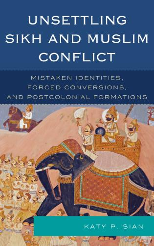 Cover image for the book Unsettling Sikh and Muslim Conflict: Mistaken Identities, Forced Conversions, and Postcolonial Formations
