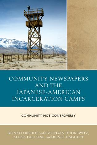 Cover image for the book Community Newspapers and the Japanese-American Incarceration Camps: Community, Not Controversy