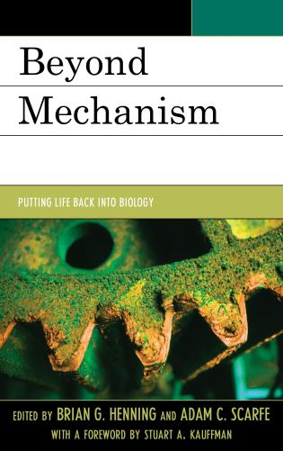 Cover image for the book Beyond Mechanism: Putting Life Back Into Biology
