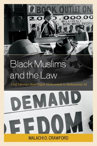 Cover image for the book Black Muslims and the Law: Civil Liberties from Elijah Muhammad to Muhammad Ali