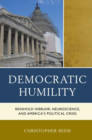 Cover image for the book Democratic Humility: Reinhold Niebuhr, Neuroscience, and America's Political Crisis