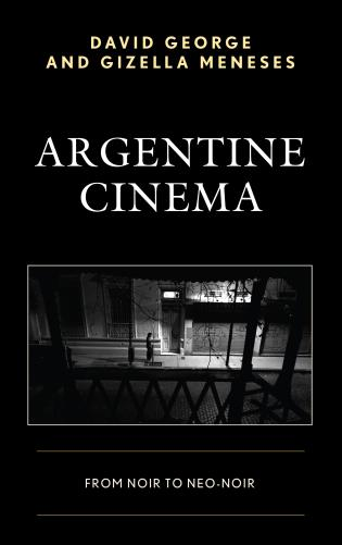 Cover image for the book Argentine Cinema: From Noir to Neo-Noir