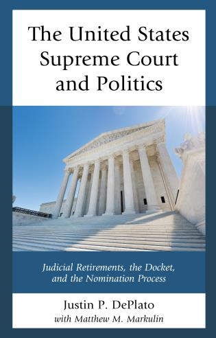 Cover image for the book The United States Supreme Court and Politics: Judicial Retirements, the Docket, and the Nomination Process