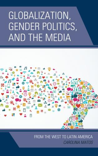 Cover image for the book Globalization, Gender Politics, and the Media: From the West to Latin America