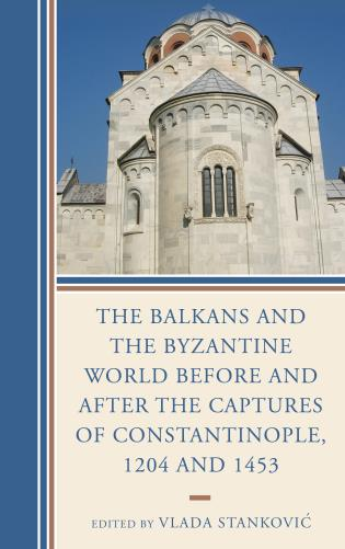 Cover image for the book The Balkans and the Byzantine World before and after the Captures of Constantinople, 1204 and 1453