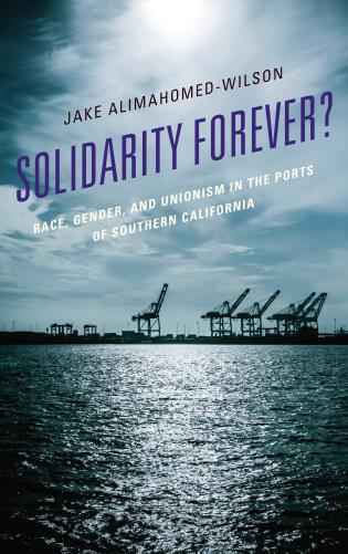 Cover image for the book Solidarity Forever?: Race, Gender, and Unionism in the Ports of Southern California